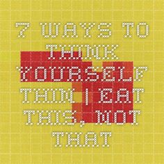7 Ways to Think Yourself Thin | Eat This, Not That