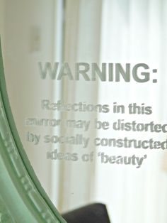 Dans le Townhouse: A Feminist DIY Mirror Project  Warning: Reflections in this mirror may be distorted by socially constructed ideas of 'beauty'