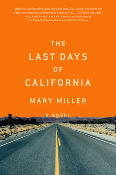 The last days of California: a novel by Mary Miller -- Fourteen-year-old Jess' beliefs falter when her evangelical father packs up the family, including her secretly pregnant older sister and her long-suffering mother, to travel across the country and save souls ahead of the anticipated end of the world. (Adult Fiction) 3/12/14