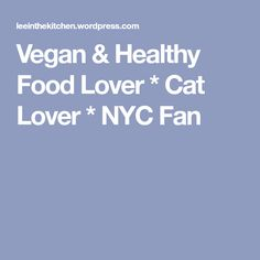 Vegan & Healthy Food Lover * Cat Lover * NYC Fan