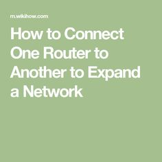 How to Connect One Router to Another to Expand a Network