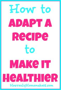 How to Adapt a Recipe to Make it Healthier