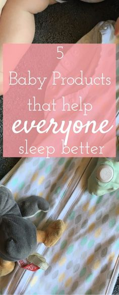 5 Baby Products that will help everyone sleep better!