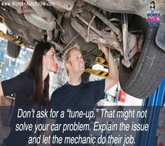 """Don't ask for a """"tune-up."""" That might not solve your car problem. Explain the issue and let the mechanic do their job."""