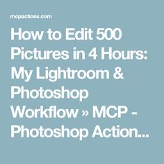 How to Edit 500 Pictures in 4 Hours: My Lightroom & Photoshop Workflow » MCP - Photoshop Actions and Lightroom Presets