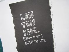 """""""Lose this page. Throw it out. Accept the loss."""""""