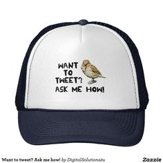 Want to tweet? Ask me how! Trucker Hat