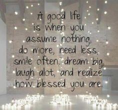 A good life is when you ...