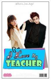 I Love My Teacher ∫ ChunJi [Teen Top]✔ - Wattpad