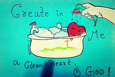 Create in me  a CLEAN heart, O God!   Psalm 51:10   Bible art by Sneha Mary Johns