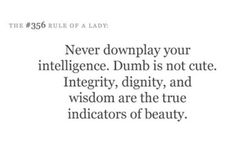 Intelligence is sexy. Lack of wisdom, integrity and dignity are not only unattractive, but also allows others to take advantage of you. Quotes For Kids, Quotes To Live By, Me Quotes, Quotes Children, Smart Girl Quotes, No Ordinary Girl, Easy French Twist, Lady Rules, Intelligence Is Sexy