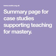 Summary page for case studies supporting teaching for mastery. Summary, Case Study, Mathematics, Teaching, School, Math, Schools, Teaching Manners, Learning
