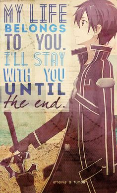 My life belongs to you. I'll stay with you until the end  [Sword art online]