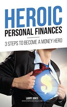 Heroic Personal Finances: 3 Steps To Become A Money Hero ...