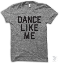 Dance Like Me Shirt