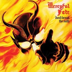 Mercyful Fate / don't break the oath  Definitely an original, an influential band whose inspired many of the greats such as Slayer,  Metallica and many others. If there is a album out there that  has SATAN stamp of approval this one is it DAN BENEVIDES