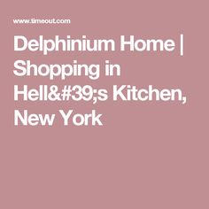Delphinium Home | Shopping in Hell's Kitchen, New York