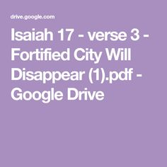 Isaiah 17 - verse 3 - Fortified City Will Disappear (1).pdf - Google Drive
