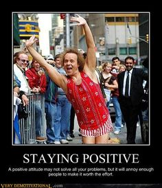 "Be positive! LMAO. Nearly forgot about this dude...and now I understand ""annoyingly positive"" better..."