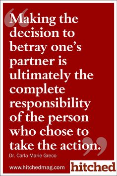 """""""Making the decision to betray one's partner is ultimately the complete responsibility of the person who chose to take the action."""""""