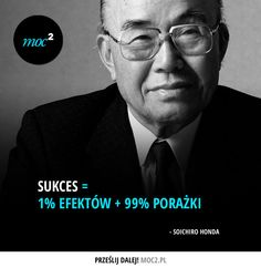 Sukces = 1% efektów + 99% porażki Soichiro Honda, Important Quotes, Motivational Quotes, Inspirational Quotes, Men Quotes, Bodybuilding Motivation, Life Motivation, Some Words, Poetry Quotes