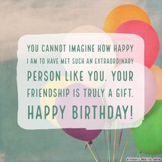 Browse this wonderful collection of happy birthday wishes for someone special in your life. If you have lived for at least a second in this world, then you most likely have someone special in your life. It is that person that always comes to mind when you are experiencing any kind of emotion. It...