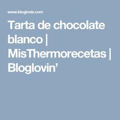 Tarta de chocolate blanco | MisThermorecetas | Bloglovin'