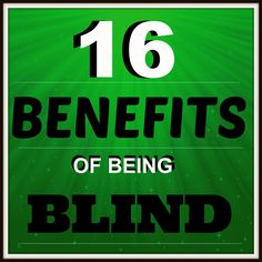 """""""16 Benefits of Being Blind"""""""