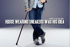 House wearing sneakers was his idea.