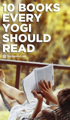 If you share a love for books and yoga, here are 10 books you should read. Every yogi should experience the profound power of these 10 must read books.