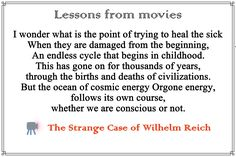 A #movie based in the life of #Wilhelm_Reich.   That makes me #think how some #people can #destroy_others just because they have #insecurities, they #fear and they want to stay in #power.  😥 We have seen this happening in the past for a lot of people, and we see the same #pattern in a lot of #relationships that can be in #families.... #friendships..... #schools...... #businesses.... #countries ... #earth.  🤔 #moviequotes #movies #bestmovies #amazingpeople #orgone_energy Birth And Death, Insecurities, School S, Insecure, Movie Quotes, Good People, Countries, Sick, Families