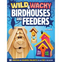 The Paperback of the Wild & Wacky Bird Houses and Feeders: 18 Creative and Colorful Projects That Add Fun to Your Backyard by Paul Meisel at Barnes & Bird Feeder Plans, Bird Feeders, Woodworking Plans, Woodworking Projects, Wood Projects, Woodworking Jointer, Popular Woodworking, Woodworking Furniture, Custom Woodworking