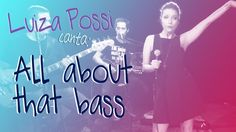 Luiza Possi - All About That Bass (Meghan Trainor)   Lab LP