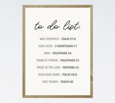 As Christians, we should all strive toward the godly virtues described in the Bible. The Bible is an excellent source for a to do list for our lives everyday. This list is a wonderful way to encourage people to strengthen their Christian walk and start doing the things God called us to do. -Typography Theme -Different size options available -Frame not included -Instant download high resolution option
