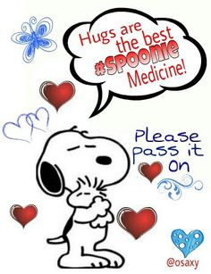 I never turn down a hug. It's pure medicine. Much better than this stupid Methotrexate I take.  Rheumatoid Arthritis