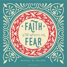 """""""Faith is the antidote for fear."""" —Russell M. Nelson #DailyQuote"""