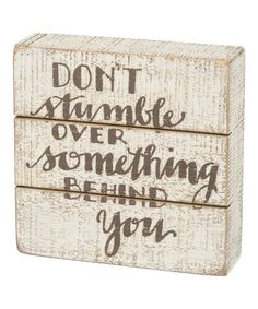 Lettered with love and full of rustic charm, this piece of art puts a smile on your face while sweetening your space. Full graphic text: Don't stumble over something behind W x HWoodImported Great Quotes, Inspirational Quotes, Chalkboard Decor, Word Sentences, Box Signs, Craft Organization, Inspire Others, Sign Quotes, Rustic Charm
