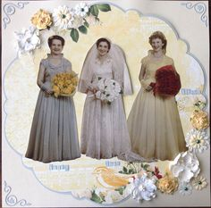 Heritage wedding page...of my mother-in-law Joan and her bridesmaids...Handmade by Michele Hinton.