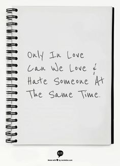 Only In Love Can We Love & Hate Someone At The Same Time.
