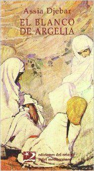 """Assia Djebar, tantas mujeres en una sola, falleció el pasado mes de febrero. Su libro """"El blanco de Argelia"""" es un homenaje a los intelectuales de su generación que fallecieron tanto por enfermedad como por asesinato. https://literafrica.wordpress.com/2015/07/04/la-lista-de-escritores-argelinos-de-assia-djebar/"""