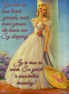 Goeie More, Sassy Pants, Good Morning Wishes, Afrikaans, Ladies Day, Getting Old, Qoutes, Anniversary, Disney Princess