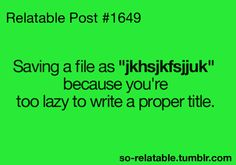 My problem is I have to check a bunch of gibberish files every time it want the right one....