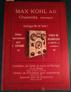 CATALOGO DE INSTALACIONES DE FISICA Y QUIMICA - MAX KOHL - Nº 50, TOMO 1 -(1911)- CHEMNITZ ALEMANIA estalcon@gmail.com