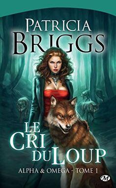 Le Cri du loup: Alpha & Omega, T1 par [Briggs, Patricia]