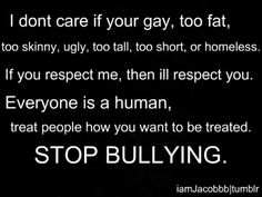 i know this isn't about fitness.. but this is the board i have the most followers on.. i hope that everyone repins this because bullying is NOT okay!!