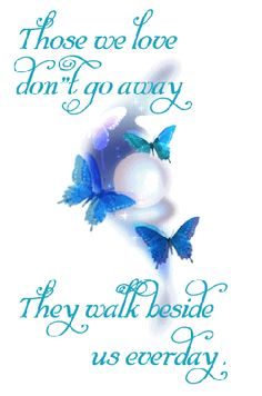 those we love don't go away they walk beside us everyday --- <3
