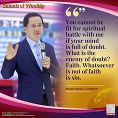 Excerpt from Sounds of Worship You cannot be fit for spiritual battle with me if your mind is full of doubt. What is the enemy of doubt? Whatsoever is not of faith is sin. ~ Pastor Apollo C. Quiboloy, Appointed Son of God Son Of God, Facebook Sign Up, Apollo, Worship, Sons, Battle, Spirituality, Mindfulness, Faith