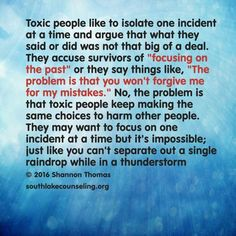 Toxic people like to isolate one incident at a time.