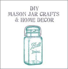DIY Mason Jar crafts & home decor - Lots of fun ideas!