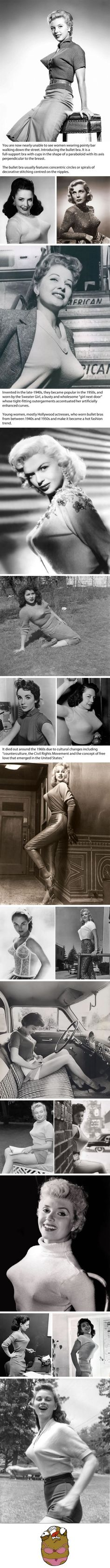You'll poke someone's eye out with those things. Introducing bullet bras the from the 1940s and 1950s